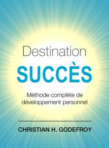 Destination succès, méthode complète de développement personnel