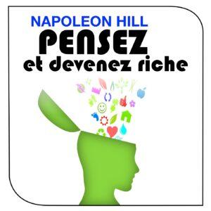 Napoleon Hill - Pensez et devenez riche